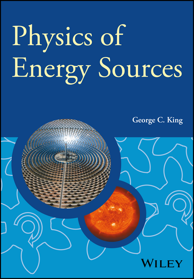 George King C. Physics of Energy Sources sources