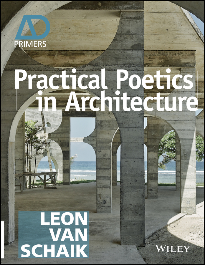 Leon Schaik van Practical Poetics in Architecture architecture theory since 1968