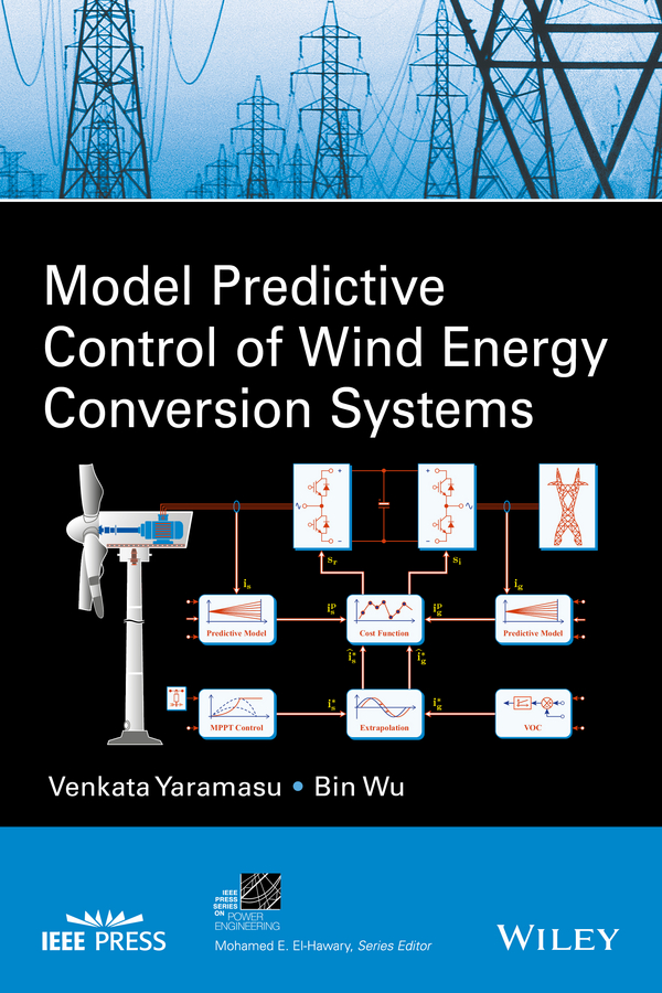 Bin Wu Model Predictive Control of Wind Energy Conversion Systems cortes patricio predictive control of power converters and electrical drives