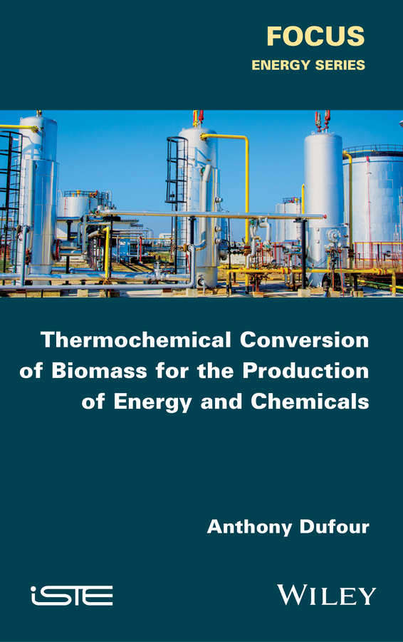 Anthony Dufour Thermochemical Conversion of Biomass for the Production of Energy and Chemicals цены онлайн