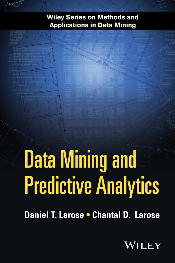 Daniel Larose T. Data Mining and Predictive Analytics application of data mining techniques