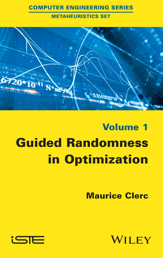 Maurice Clerc Guided Randomness in Optimization, Volume 1