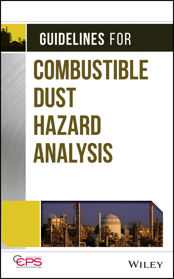 CCPS (Center for Chemical Process Safety) Guidelines for Combustible Dust Hazard Analysis ccps center for chemical process safety guidelines for engineering design for process safety