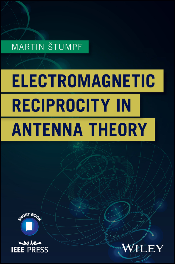 Martin Stumpf Electromagnetic Reciprocity in Antenna Theory huang yi reverberation chambers theory and applications to emc and antenna measurements