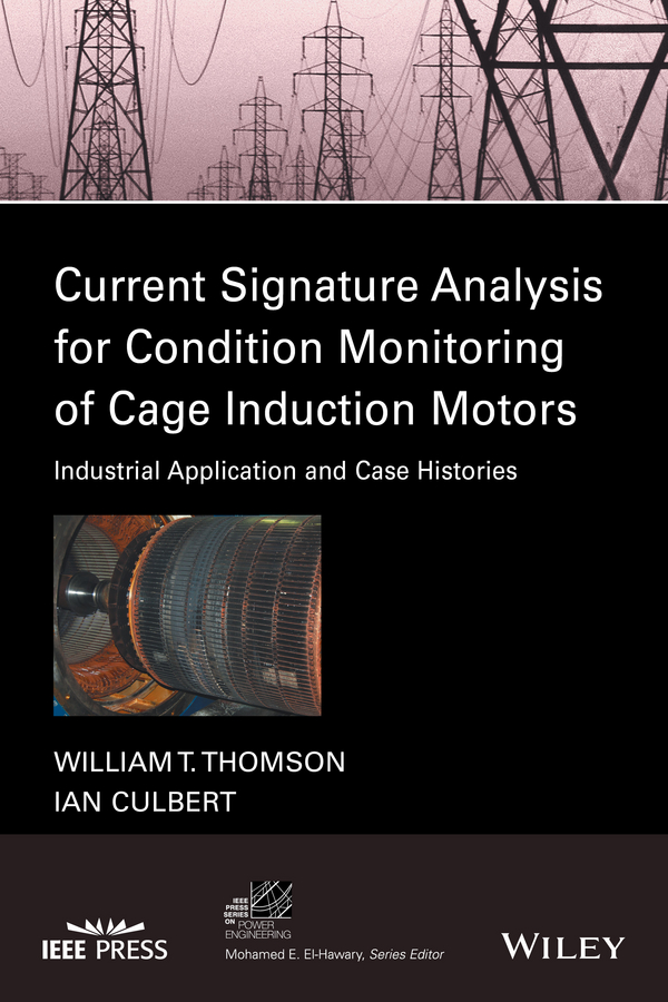 Ian Culbert Current Signature Analysis for Condition Monitoring of Cage Induction Motors. Industrial Application and Case Histories
