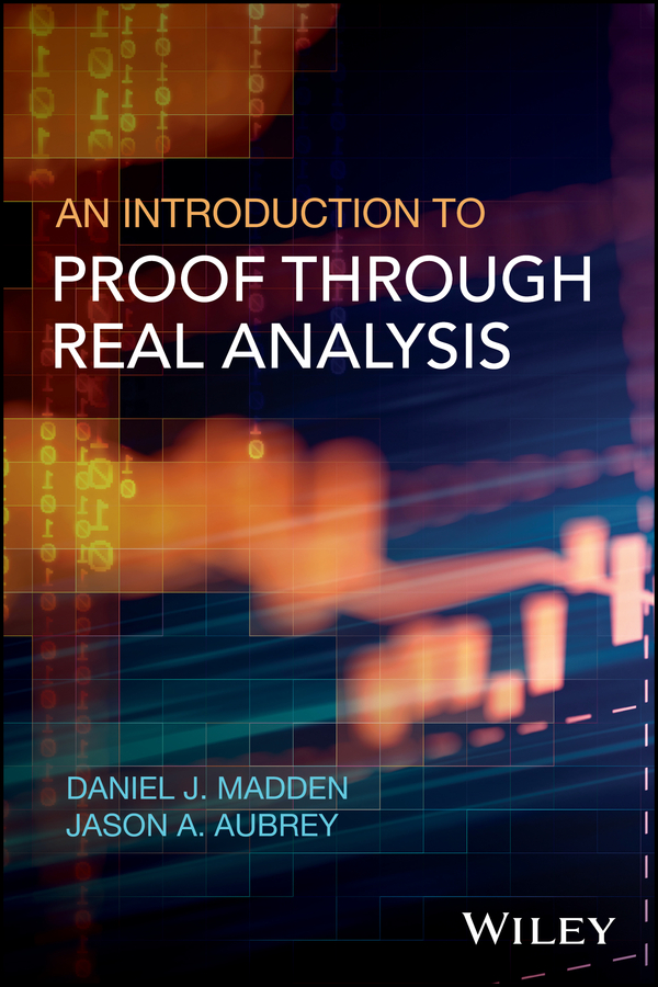 Daniel Madden J. An Introduction to Proof through Real Analysis asif nabiyev karim jafarli and matanat sultanova the mathematical proof and logical thinking in comprehensive schools