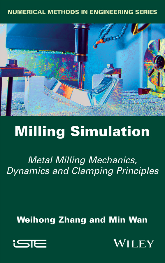 Weihong Zhang Milling Simulation. Metal Milling Mechanics, Dynamics and Clamping Principles