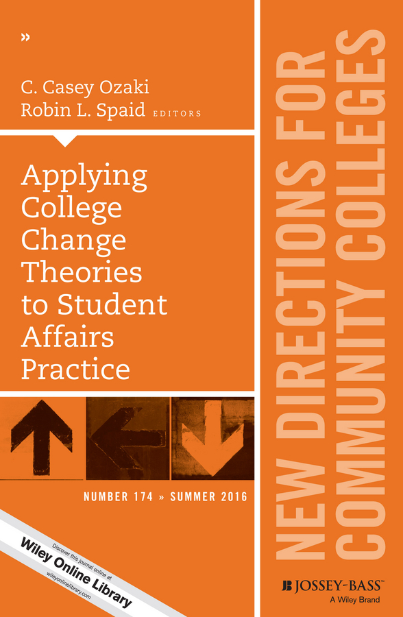 Robin Spaid L. Applying College Change Theories to Student Affairs Practice. New Directions for Community Colleges, Number 174 turnaround – leading stressed colleges and universities to excellance