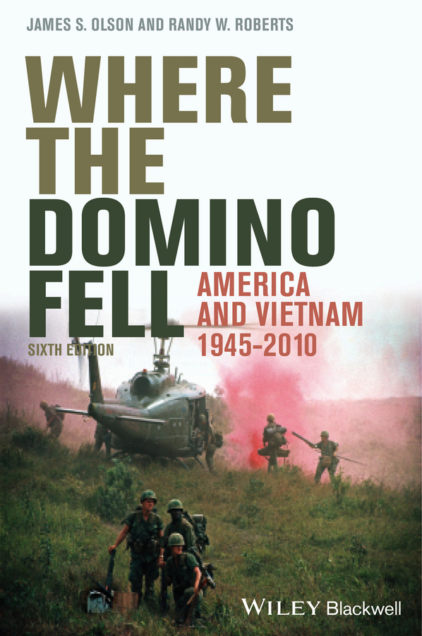Randy Roberts W. Where the Domino Fell. America and Vietnam 1945 - 2010 edward miller the vietnam war a documentary reader