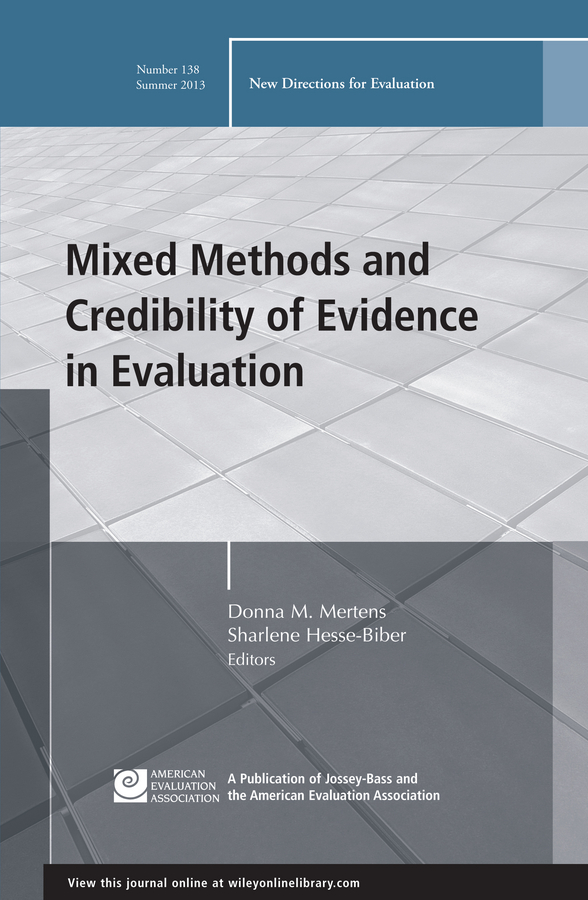 Sharlene Hesse-Biber Mixed Methods and Credibility of Evidence in Evaluation. New Directions for Evaluation, Number 138 moseley james l handbook of improving performance in the workplace measurement and evaluation