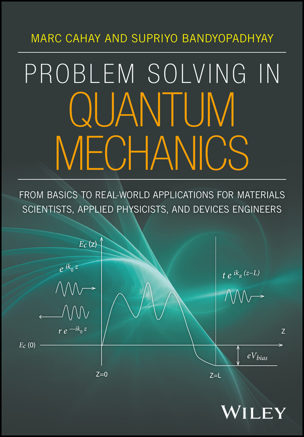 Supriyo Bandyopadhyay Problem Solving in Quantum Mechanics. From Basics to Real-World Applications for Materials Scientists, Applied Physicists, and Devices Engineers