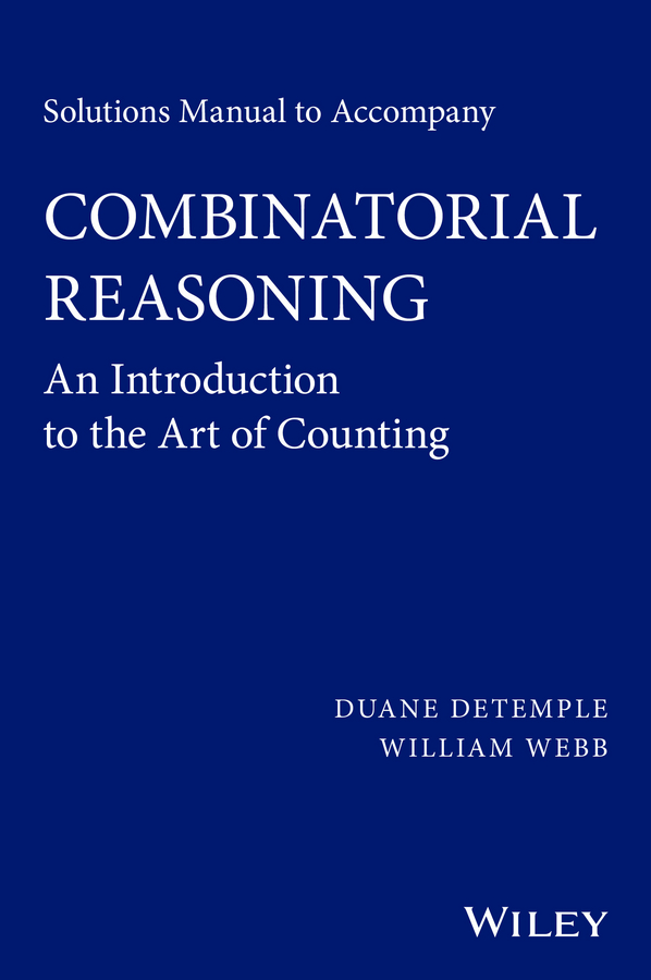 William Webb Solutions Manual to accompany Combinatorial Reasoning: An Introduction to the Art of Counting
