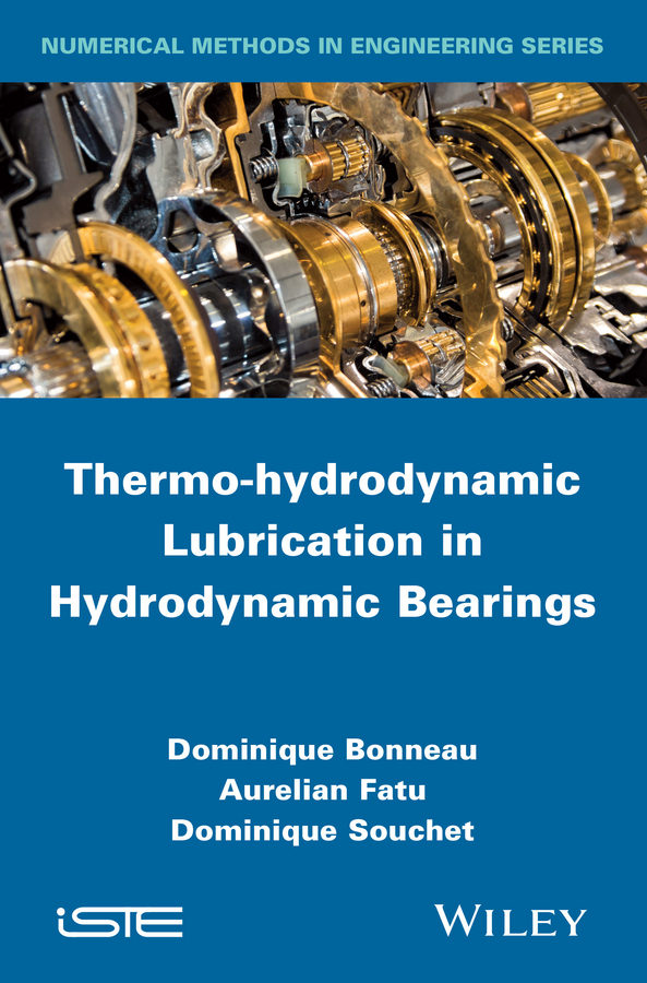 Dominique Bonneau Thermo-hydrodynamic Lubrication in Hydrodynamic Bearings piet lugt m grease lubrication in rolling bearings