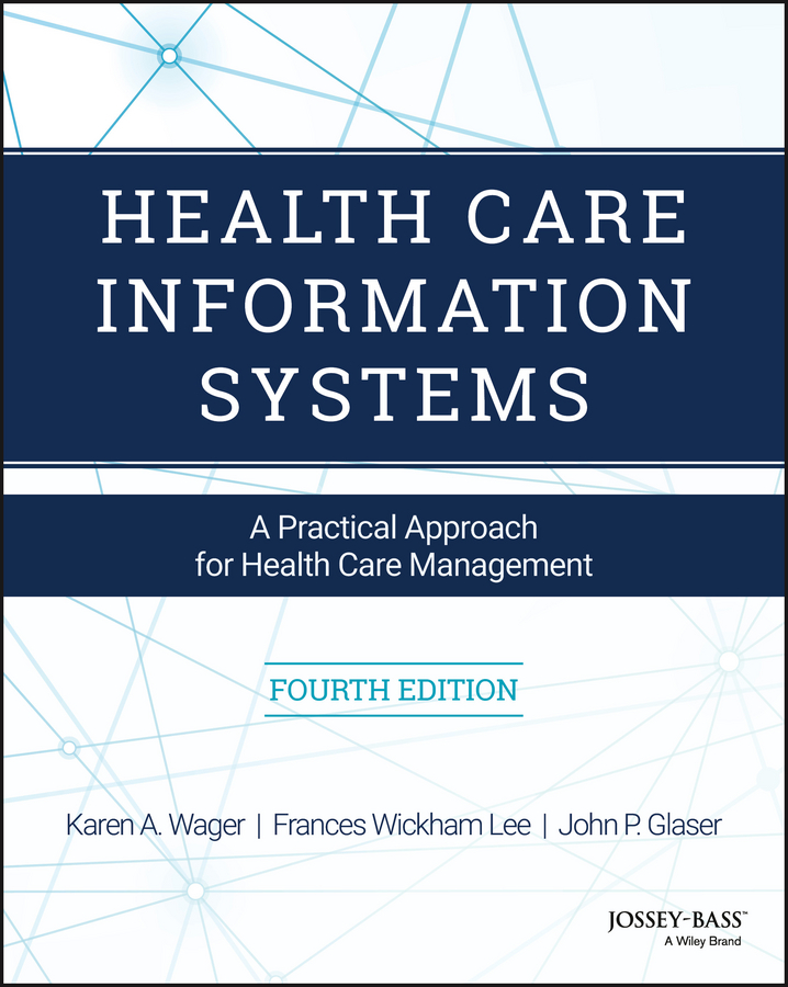 Karen Wager A. Health Care Information Systems. A Practical Approach for Health Care Management management information systems