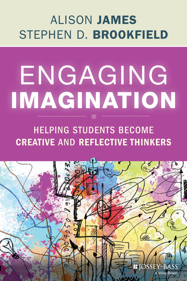 Al James Engaging Imagination. Helping Students Become Creative and Reflective Thinkers michael roberto a unlocking creativity how to solve any problem and make the best decisions by shifting creative mindsets