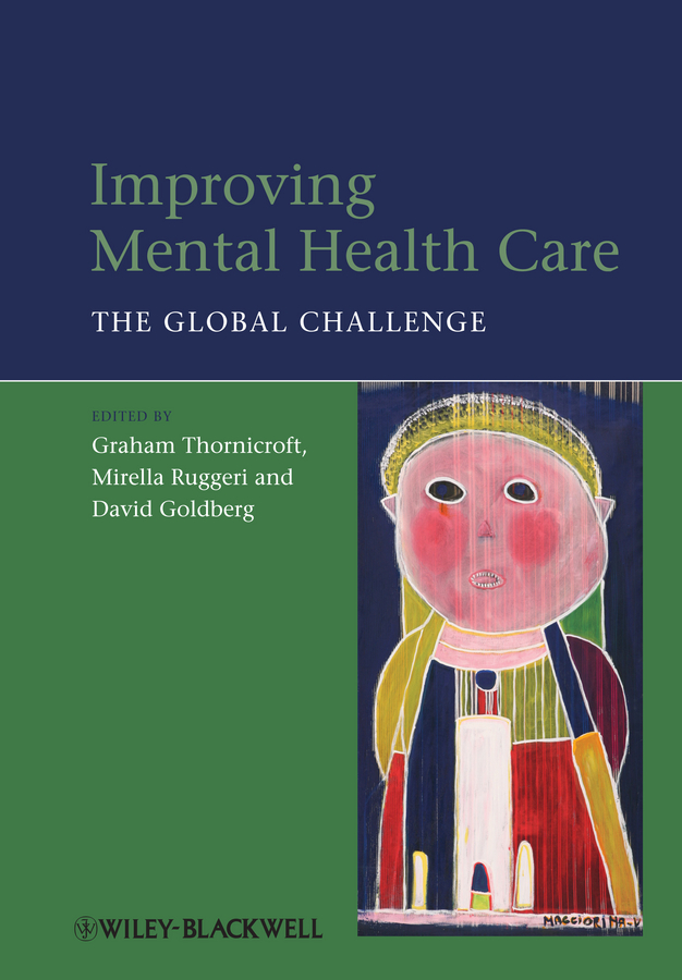 Graham Thornicroft Improving Mental Health Care. The Global Challenge pursuing health equity in low income countries