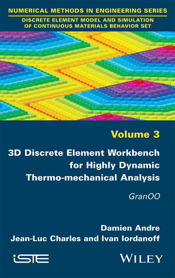 Damien Andre 3D Discrete Element Workbench for Highly Dynamic Thermo-mechanical Analysis. GranOO