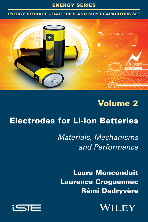 Laure Monconduit Electrodes for Li-ion Batteries. Materials, Mechanisms and Performance edgar lara curzio materials challenges in alternative and renewable energy
