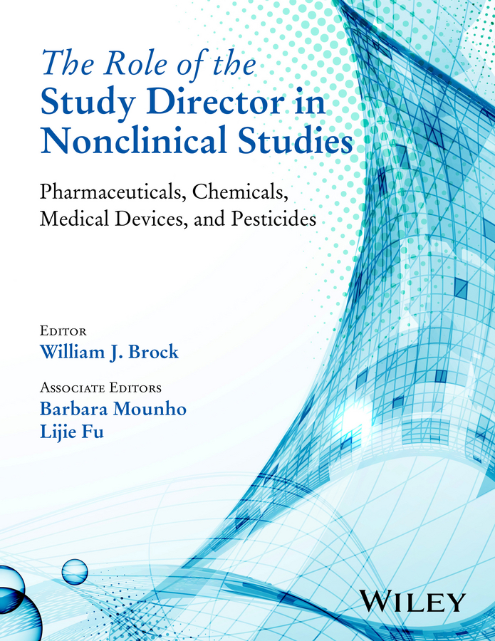 William Brock J. The Role of the Study Director in Nonclinical Studies. Pharmaceuticals, Chemicals, Medical Devices, and Pesticides