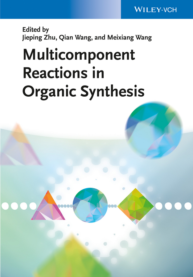 Jieping Zhu Multicomponent Reactions in Organic Synthesis zhang wei green techniques for organic synthesis and medicinal chemistry
