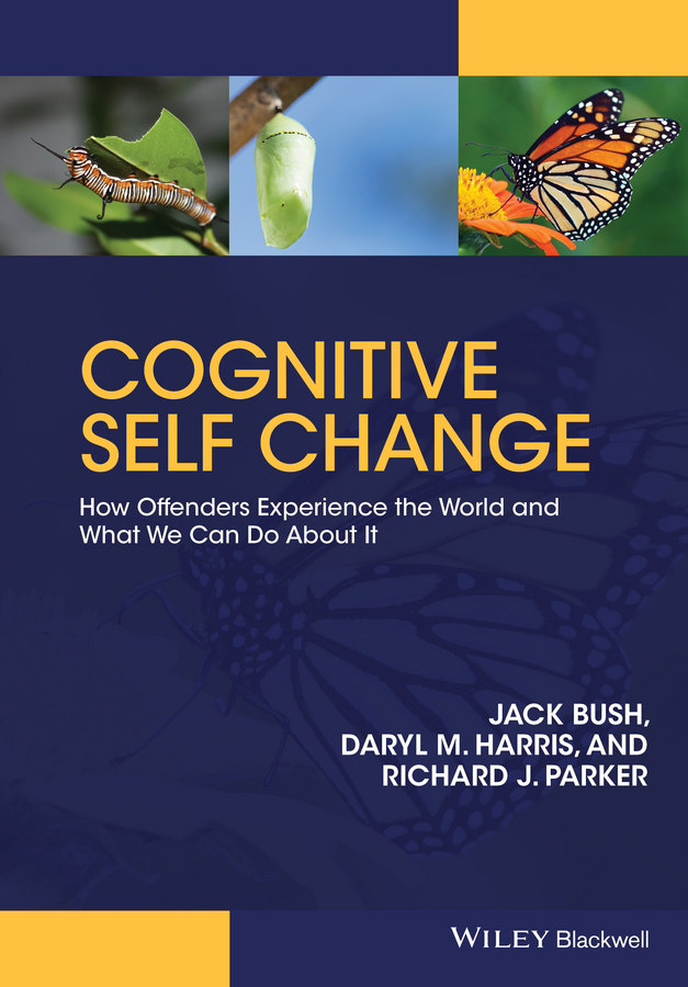 Jack Bush Cognitive Self Change. How Offenders Experience the World and What We Can Do About It out of control criminal justice