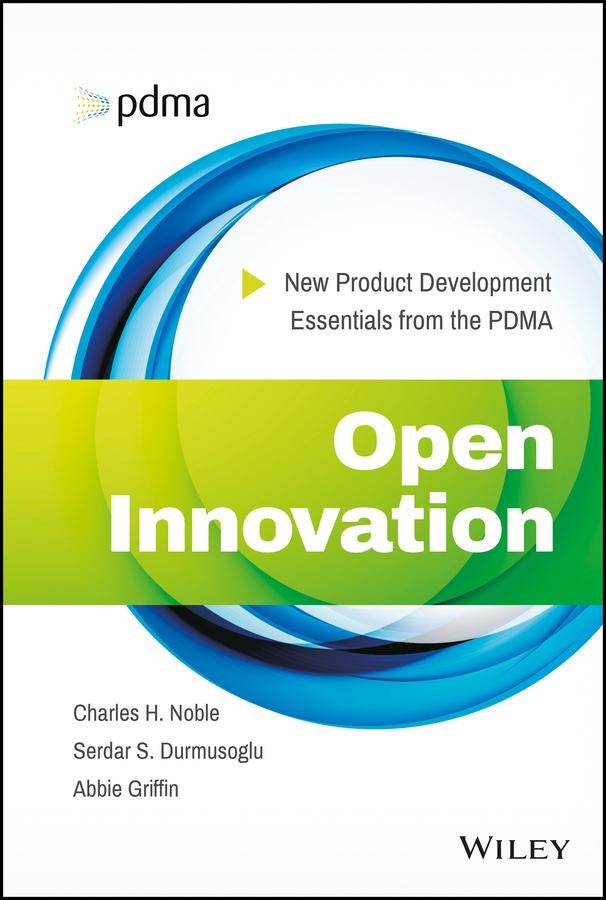 Abbie Griffin Open Innovation. New Product Development Essentials from the PDMA beebe nelson innovation governance how top management organizes and mobilizes for innovation isbn 9781118588574