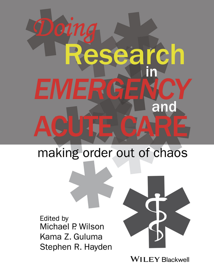 Michael Wilson P. Doing Research in Emergency and Acute Care. Making Order Out of Chaos coleman cindy the designer s guide to doing research applying knowledge to inform design