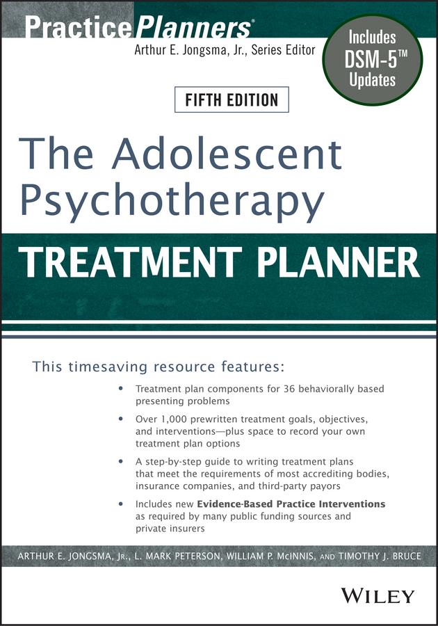 Arthur E. Jongsma, Jr. The Adolescent Psychotherapy Treatment Planner. Includes DSM-5 Updates arthur e jongsma jr the addiction treatment planner includes dsm 5 updates