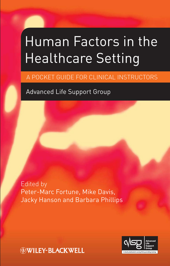 Advanced Life Support Group (ALSG) Human Factors in the Health Care Setting. A Pocket Guide for Clinical Instructors tex crampin human factors in control room design a practical guide for project managers and senior engineers isbn 9781118535677