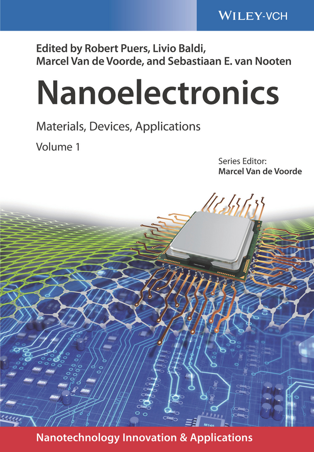 Robert Puers Nanoelectronics. Materials, Devices, Applications, 2 Volumes