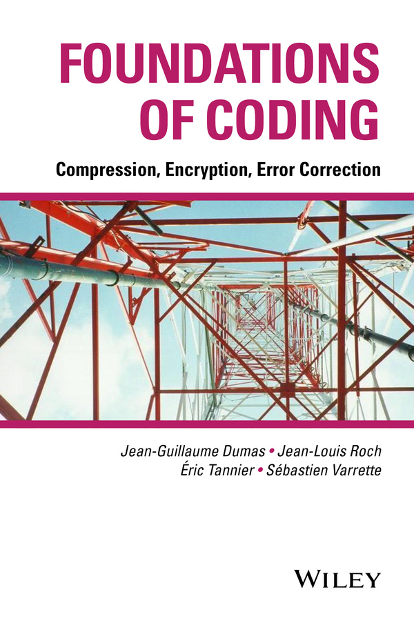 Jean-Guillaume Dumas Foundations of Coding. Compression, Encryption, Error Correction