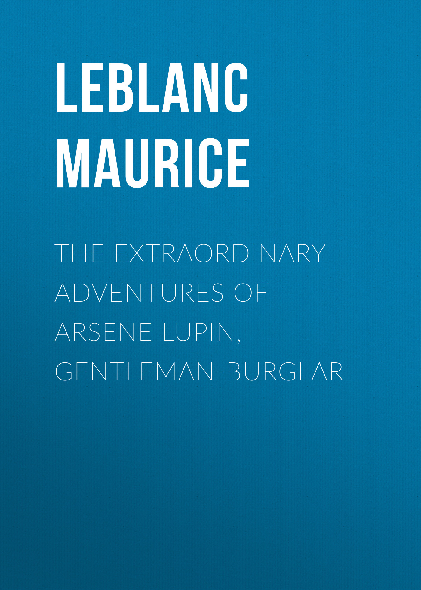 Leblanc Maurice The Extraordinary Adventures of Arsene Lupin, Gentleman-Burglar цена и фото
