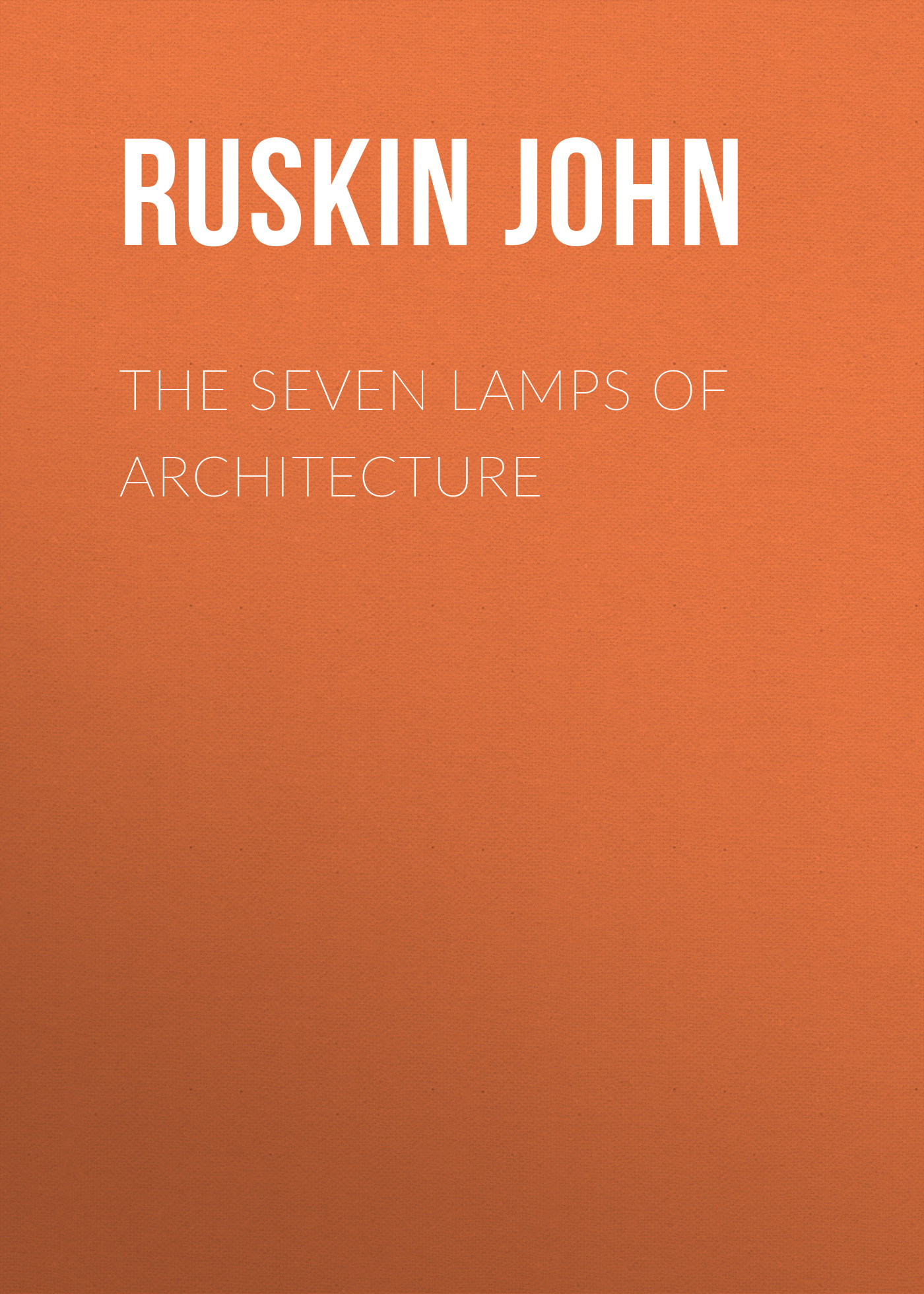 Ruskin John The Seven Lamps of Architecture ruskin john the poetry of architecture