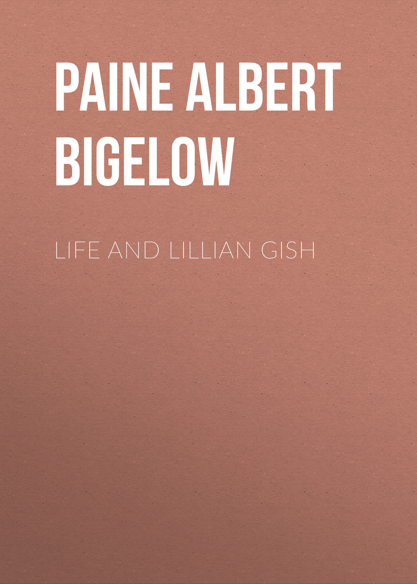 Фото - Paine Albert Bigelow Life and Lillian Gish paine albert bigelow mark twain a biography volume ii part 1 1886 1900