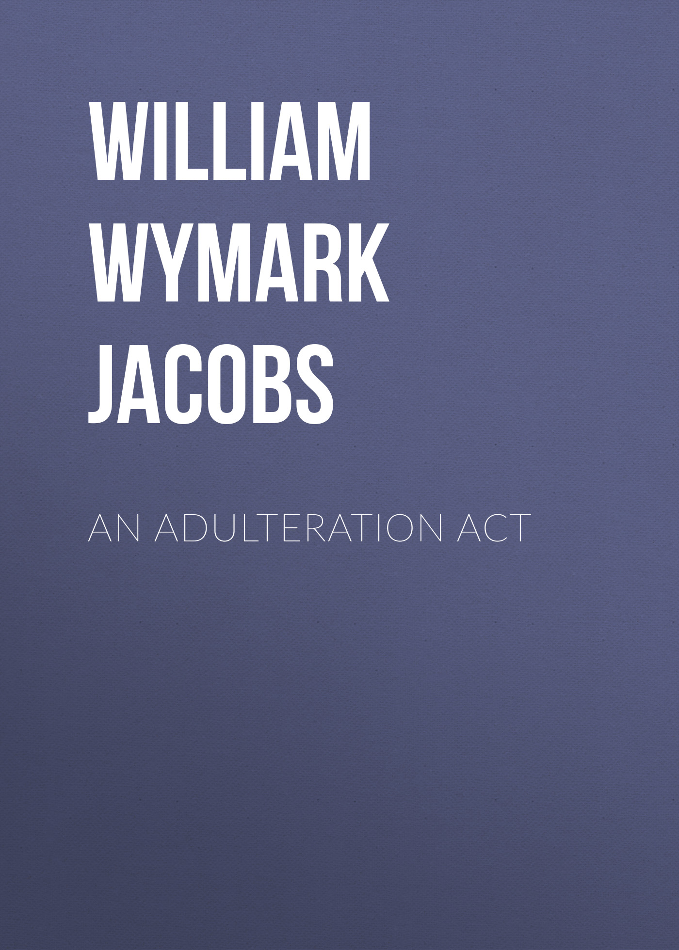William Wymark Jacobs An Adulteration Act william gole j due diligence an m