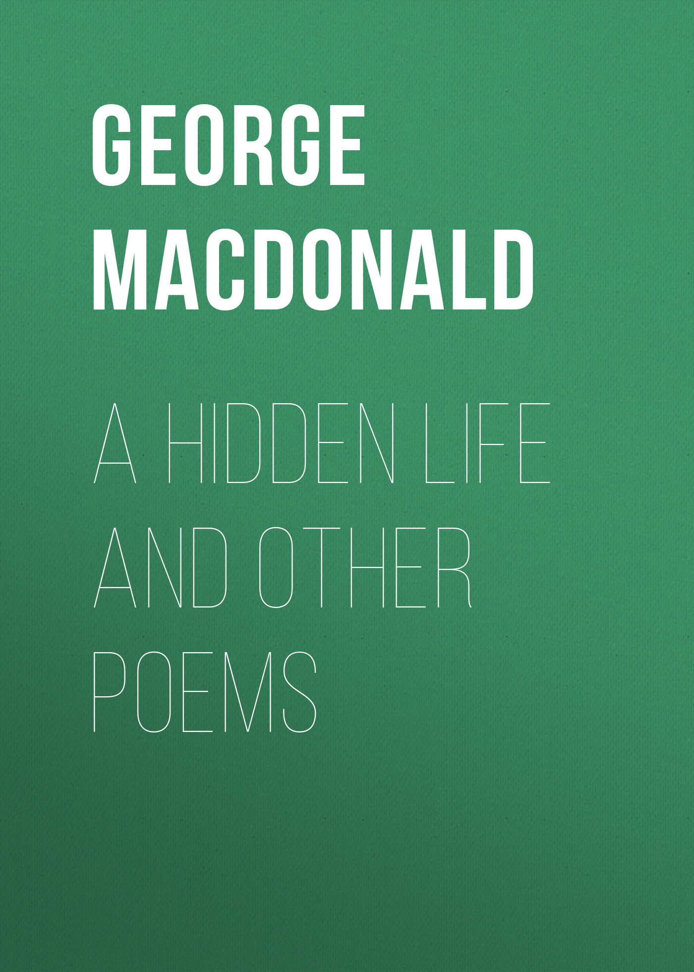George MacDonald A Hidden Life and Other Poems