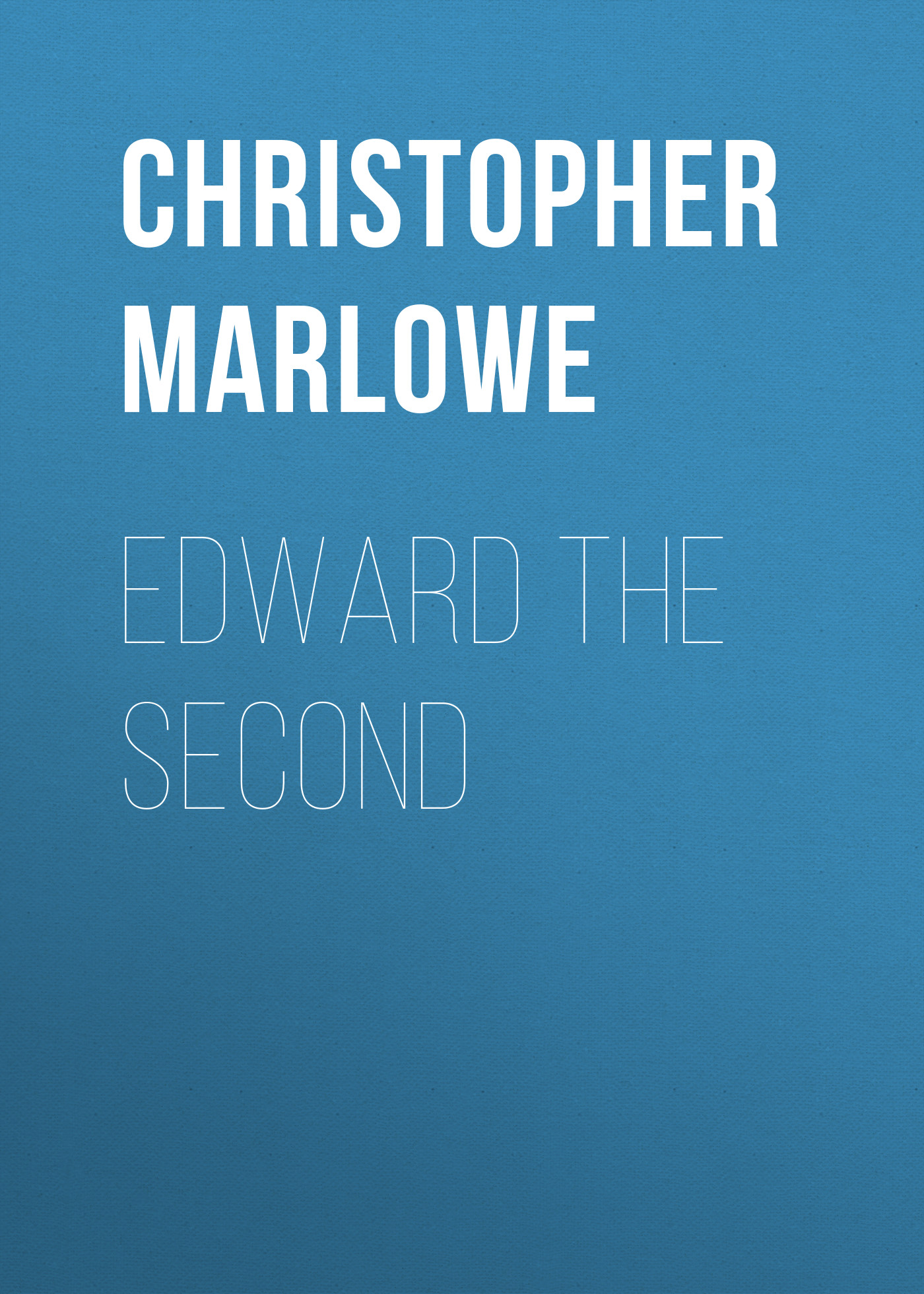 Christopher Marlowe Edward the Second christopher marlowe the works of christopher marlowe vol 3 of 3