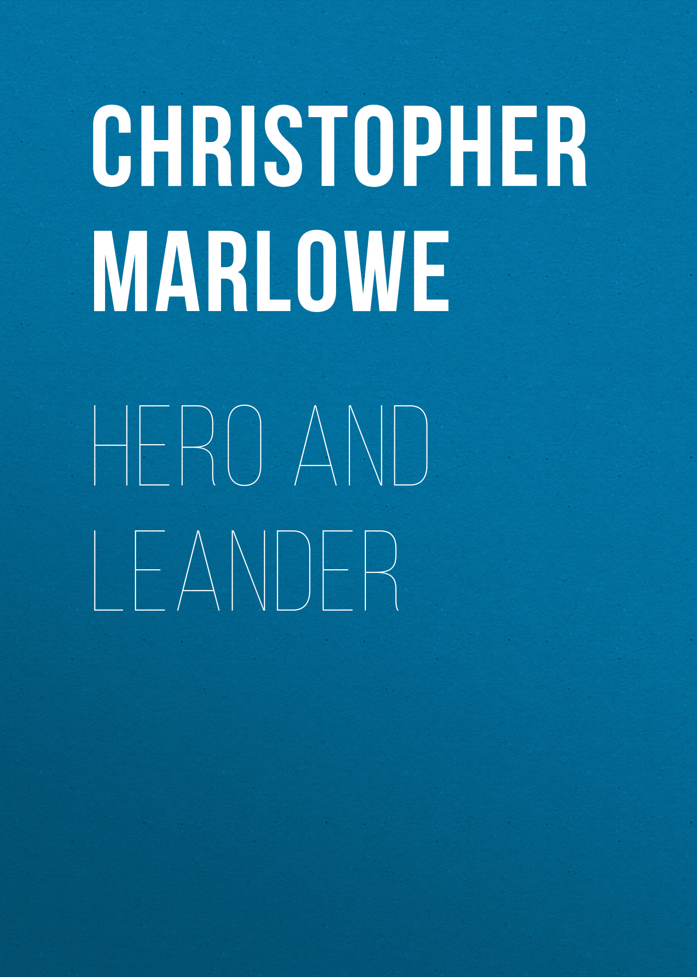 Christopher Marlowe Hero and Leander christopher marlowe the works of christopher marlowe vol 3 of 3