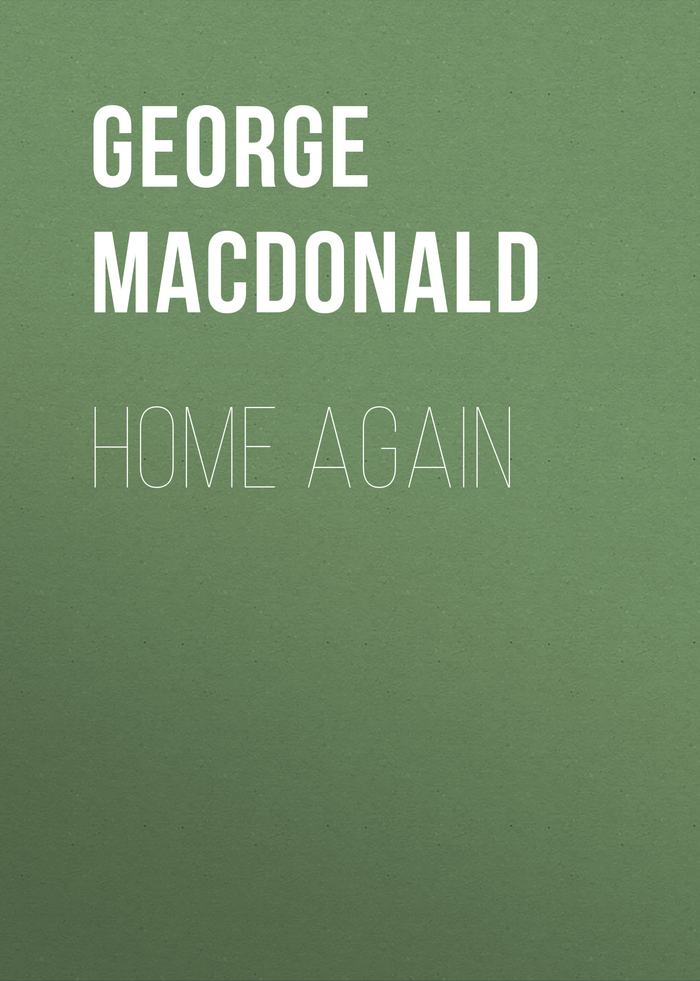 George MacDonald Home Again george macdonald a double story