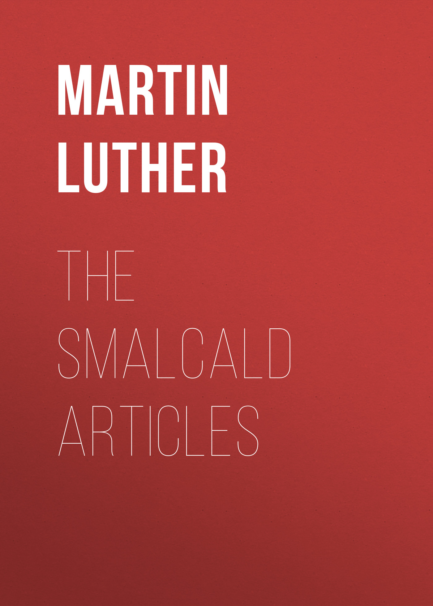 Martin Luther The Smalcald Articles m luther luther s letters to women