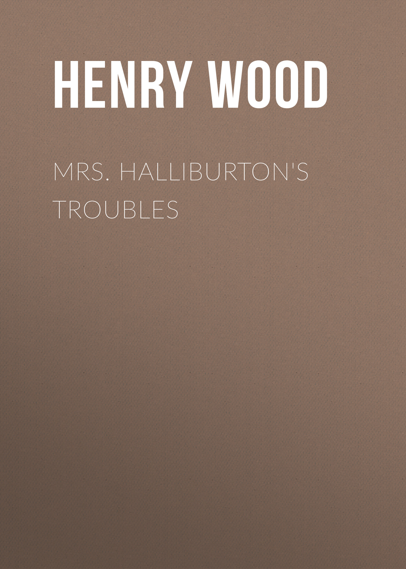 Henry Wood Mrs. Halliburton's Troubles henry wood trevlyn hold