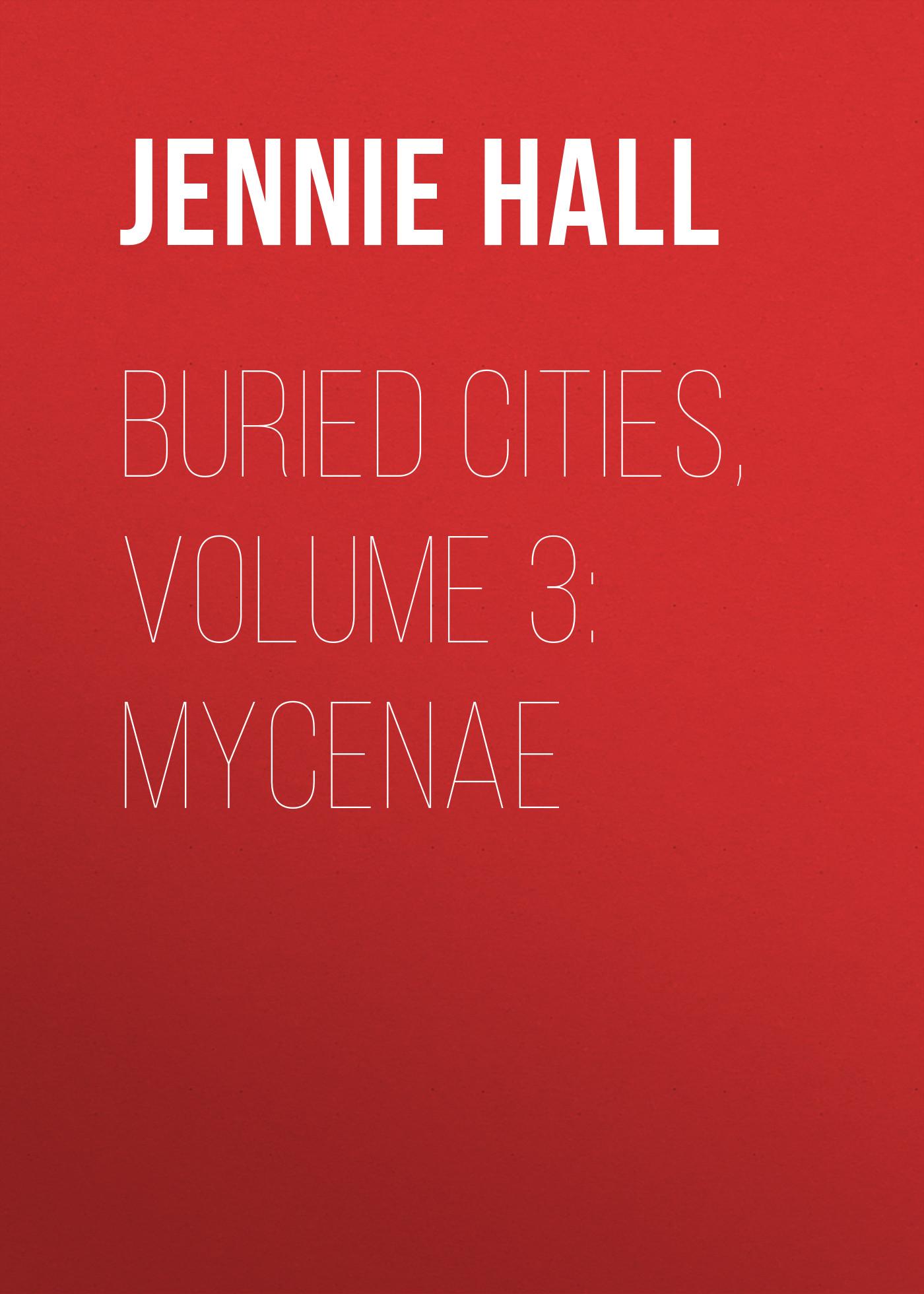 Jennie Hall Buried Cities, Volume 3: Mycenae цена и фото