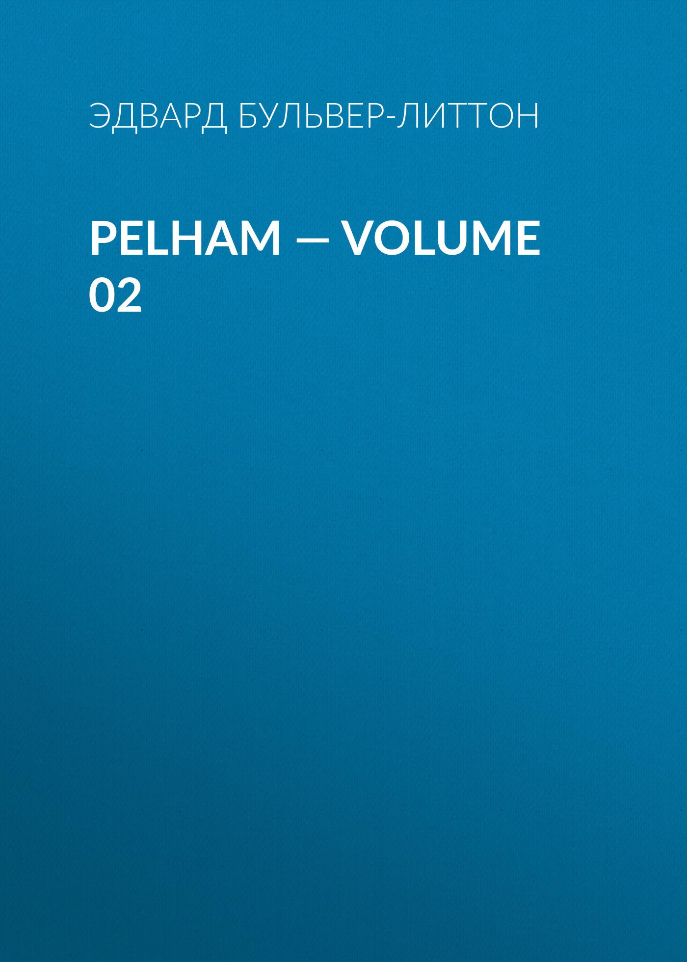 Эдвард Бульвер-Литтон Pelham — Volume 02 эдвард бульвер литтон godolphin volume 2