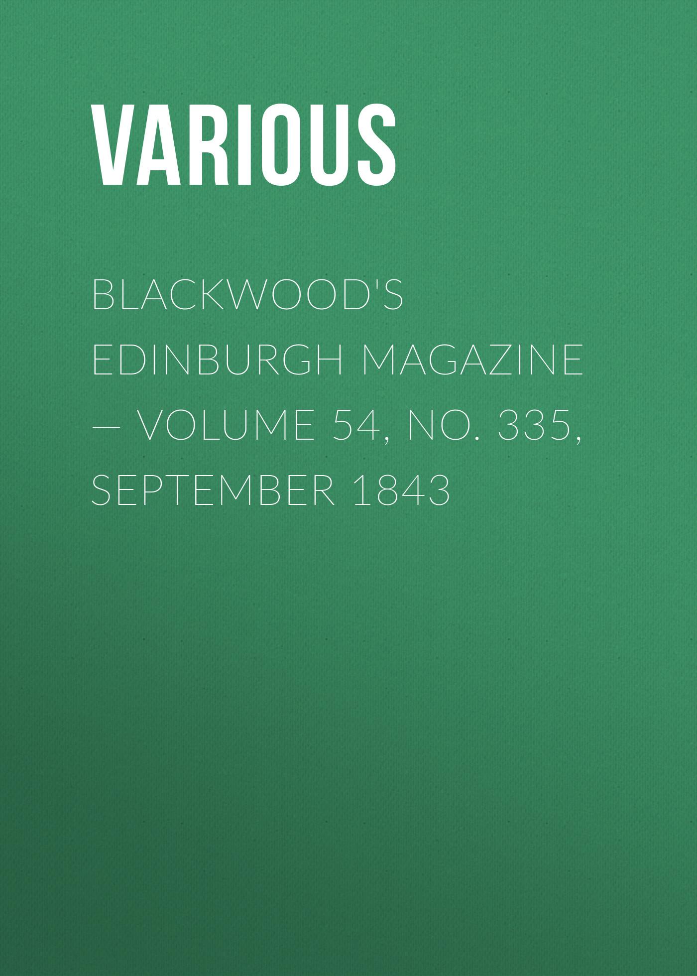 Blackwood\'s Edinburgh Magazine — Volume 54, No. 335, September 1843 ( Various  )