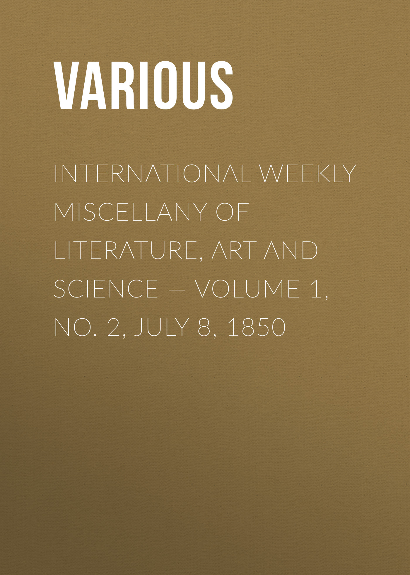 Various International Weekly Miscellany of Literature, Art and Science — Volume 1, No. 2, July 8, 1850 журнал international science project