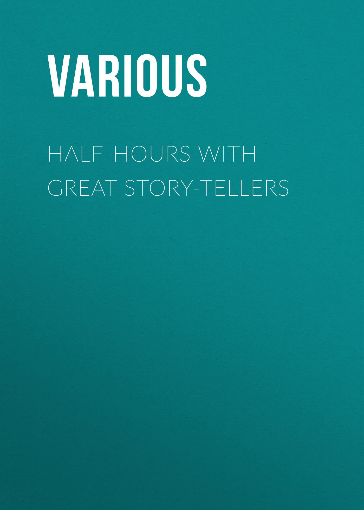Various Half-Hours with Great Story-Tellers various half hours with great story tellers
