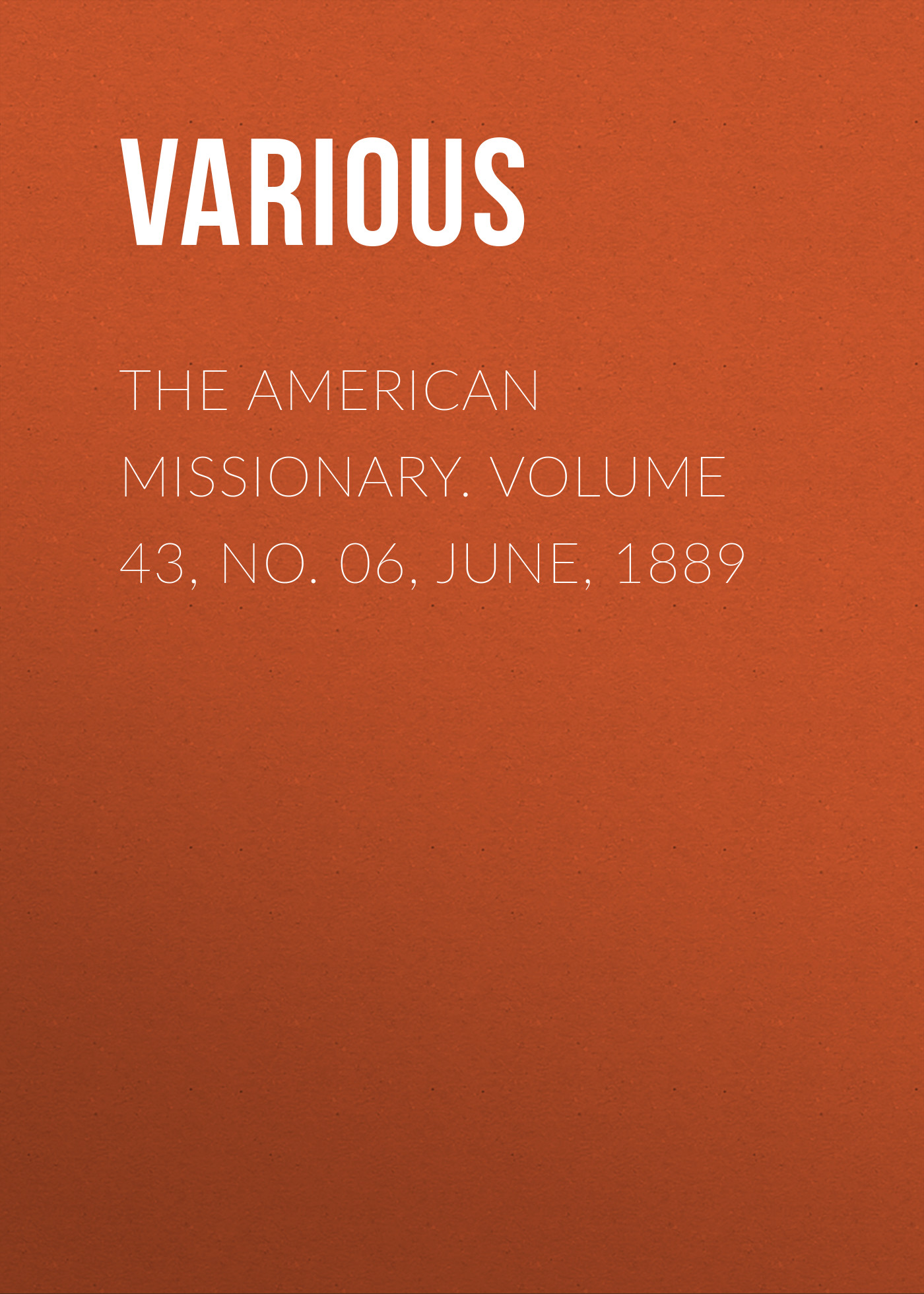 Various The American Missionary. Volume 43, No. 06, June, 1889