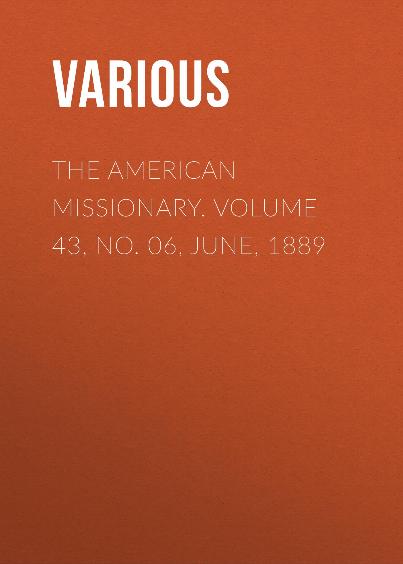 лучшая цена Various The American Missionary. Volume 43, No. 06, June, 1889