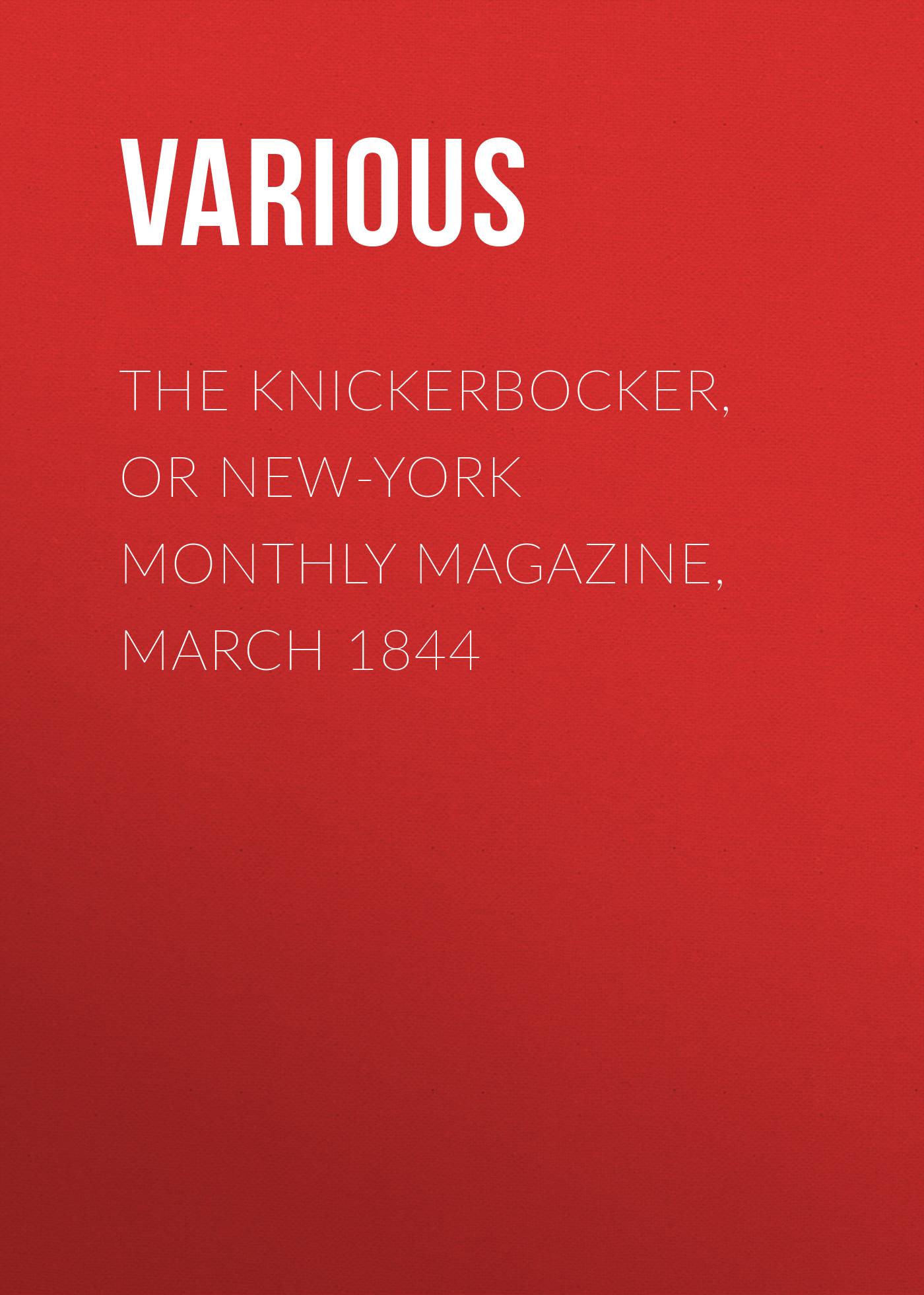 лучшая цена Various The Knickerbocker, or New-York Monthly Magazine, March 1844