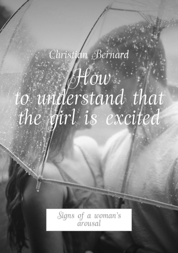 Christian Bernard How to understand that the girl is excited. Signs of a woman's arousal christian bernard is it possible to